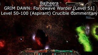 Bajheera - GRIM DAWN: Forcewave Warder [Lvl 51] - Crucible Wave 50-100 (Aspirant) Commentary