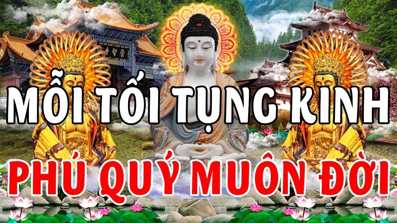 Mỗi Tối Nghe Kinh Phật Này May Mắn Bình An Đến Phú Quý Vinh Hoa Giàu Sang Suốt Kiếp