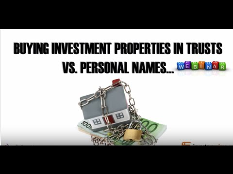 BUYING INVESTMENT PROPERTIES IN TRUSTS VS PERSONAL NAMES… TH