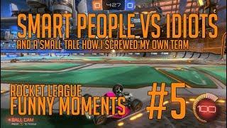 SMART PEOPLE VS IDIOTS! - Rocket League Funny Moment #5
