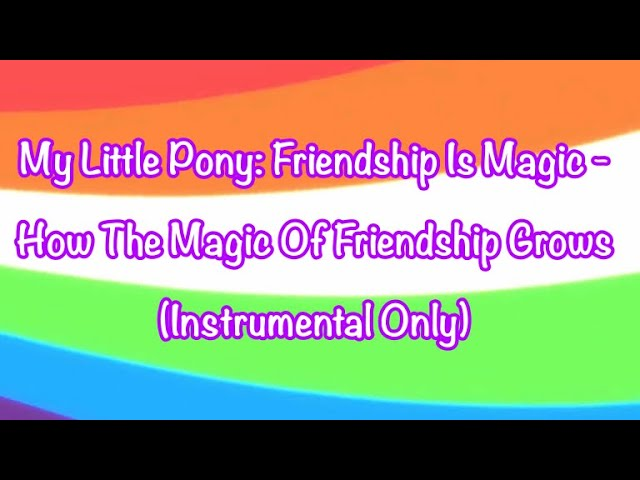 My Little Pony: Friendship Is Magic - How The Magic Of Friendship Grows (Instrumental Only)