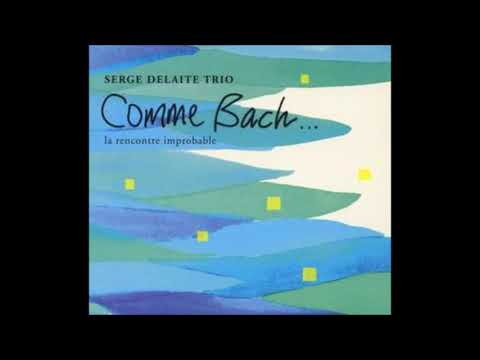 Serge Delaite TrioPetit Prélude BWV 934 / Fly Me To The Moon Comme Bach album