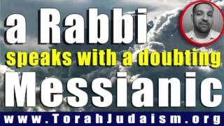 Rabbi speaks with a doubting Messianic