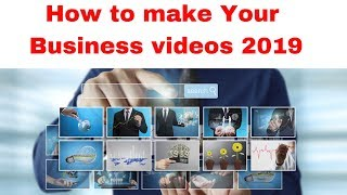 How to make Your Business videos 2019