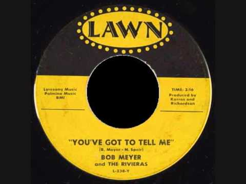 Bob Meyer & Rivieras - You've Got To Tell Me