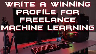 Machine Learning Freelancer Part 2 - How to write your upwork profile