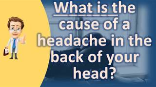 What is the cause of a headache in the back of your head ? | Best Health FAQ Channel
