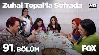 Zuhal Topal'la Sofrada 91. Bölüm