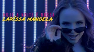 Baixar Larissa Manoela  - Hoje a Noite é Nossa (Videoclipe Oficial)