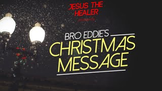 Bro Eddie's Christmas Message