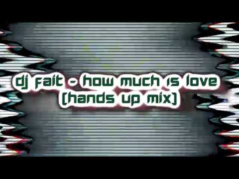 DJ Fait - How Much Is Love (Hands Up Mix) [2015]