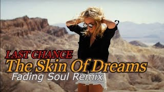 LAST CHANCE - The Skin Of Dreams (Fading Soul Remix) Music Video