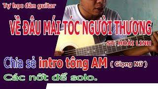 Về Đâu Mái Tóc Người Thương Guitar tự học Tông Am [ hướng dẫn intro và các nốt nhạc solo ]