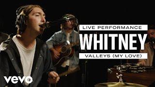 Whitney - Valleys (My Love) - Live Performance | Vevo