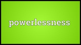 Powerlessness Meaning