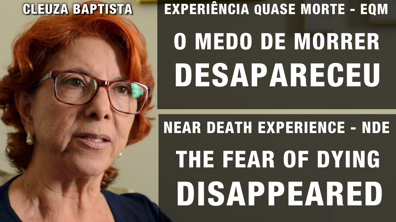 EQM – O medo de morrer desapareceu   NDE – The fear of dying disappeared