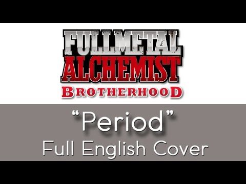 "Fullmetal Alchemist: Brotherhood - Opening 4 - ""Period"" - Full English Cover"
