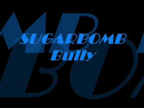 Sugarbomb bully