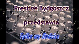 Tylko Wy Rodzice - Bajery - Cover by  Zespół muzyczny Prestige Bydgoszcz