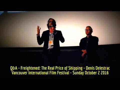 HiMY SYeD - Denis Delestrac, Freightened: The Real Price of Shipping, Q&A, VIFF 2016, October 2 2016