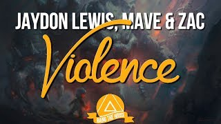 Jaydon Lewis, Mave & Zac - Violence