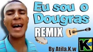 Eu sou o Dougras - AtilaKw Remix