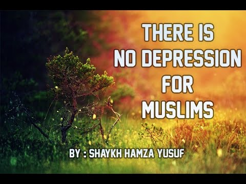 THERE IS NO DEPRESSION FOR A MUSLIM -  SHAYKH HAMZA YUSUF