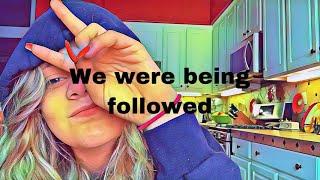 WE WERE BEING FOLLOWED   Vlog