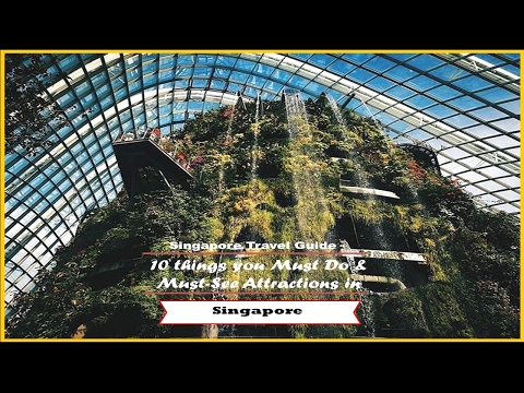 Singapore Travel Guide: 10 things you Must Do & Must See Attractions in Singapore – Watch NOW