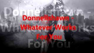 Watch Donnellshawn Whatever Works For You video