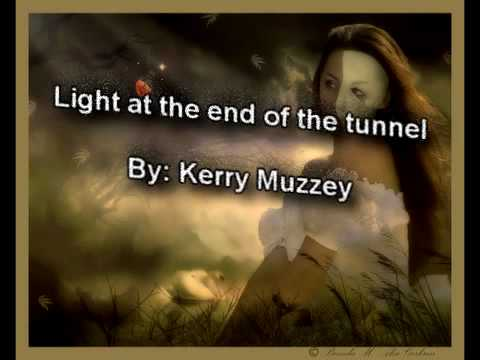Light at the end of the tunnel By: Kerry Muzzey