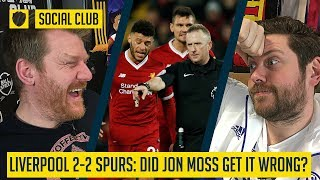 LIVERPOOL 2-2 SPURS: DID JON MOSS GET IT WRONG? | SOCIAL CLUB