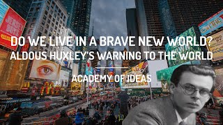 Do We Live in a Brave New World? - Aldous Huxley's Warning to the World