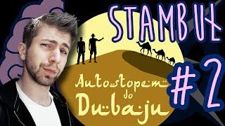 Autostopem do Dubaju - Stambuł (odc. 2)