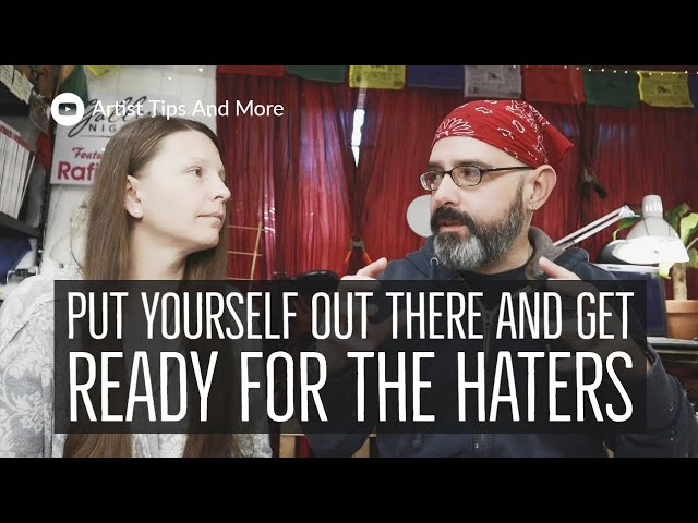 Put Yourself And Your Art Out There And Get Ready For The Haters Or Discouraging Comments