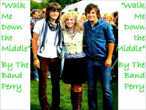 Walk Me Down the Middle by The Band Perry