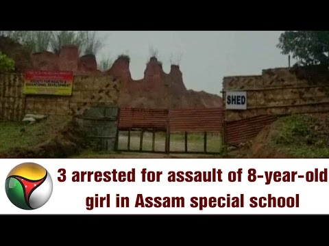 3 arrested for assault of 8-year-old girl in Assam special school