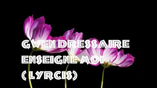 Gwen Dressaire - Enseigne Moi (Lyrcis)