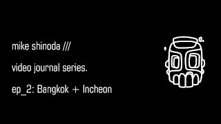 Video Journal: Bangkok + Incheon - Mike Shinoda