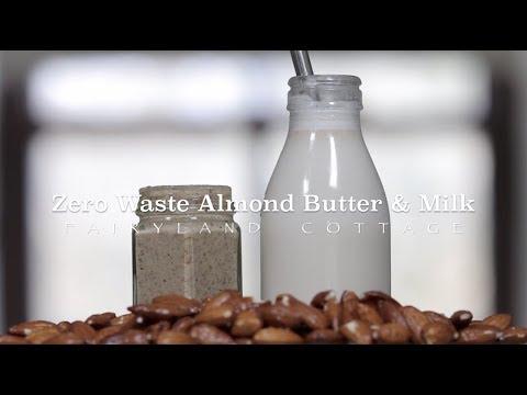 Zero Waste Almond Milk & Butter - Simple Recipe - Fairyland Cottage - YouTube