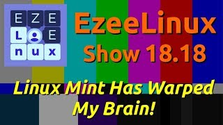 EzeeLinux Show 18.18 | Linux Mint Has Warped My Brain!