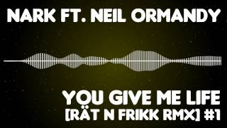 NARK ft. Neil Ormandy - You Give Me Life [Rät N FrikK RMX #1]