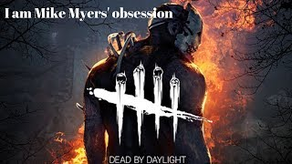 DBD Part 3 Pre Halloween I am Mike Myers' obsession :o