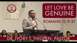 Rehoboth Baptist Church .Let Love Be Genuine. 16FEB20 - 8am .Let Love Be Genuine. Romans 12:9-21 (NRSV) Dr. Ivory T. Thigpen, Pastor rehoboth-baptist.or g/  ...
