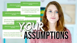 Addressing Your Assumptions About Me.