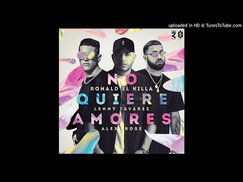 Ronald El Killa, Alex Rose, Lenny Tavárez – No Quiere Amores (Audio Oficial)