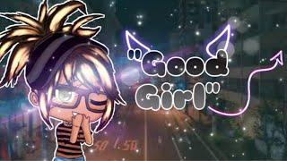 """Good Girl"" | GLMM | Gacha Life Mini Movie"