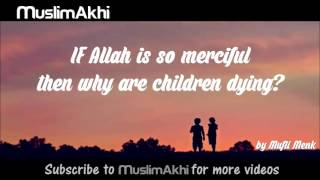 If Allah Is So Merciful Then Why Are Children Dying? - Mufti Menk