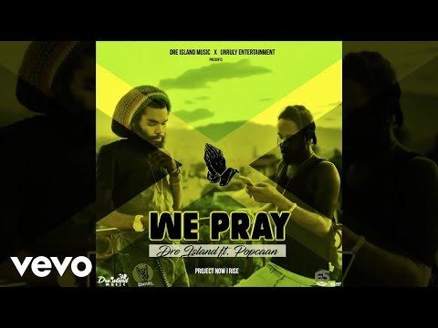 Dre Island - WE PRAY ft. Popcaan