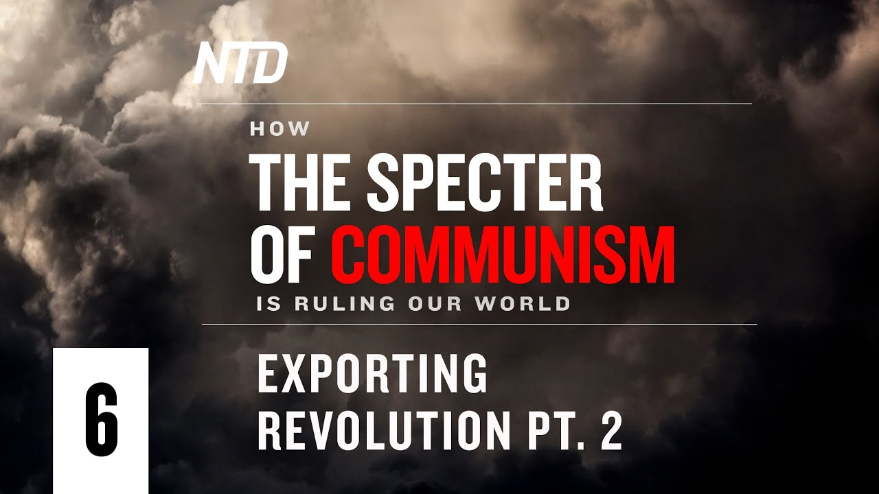 Special Series Ep.6: Exporting Revolution Pt.2 | How the Specter of Communism Is Ruling Our World
